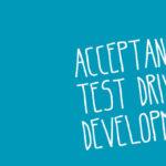 Gastbeitrag: ATDD kurz erklärt – Die richtigen Dinge entwickeln